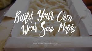 build your own wood soap molds