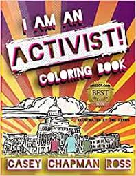 These colouring sheet are very good for keeping your children involved. I Am An Activist Coloring Book Chapman Ross Casey Kerns Zoe 9781734050301 Amazon Com Books