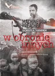 Machine Gun Preacher By Sam Childers