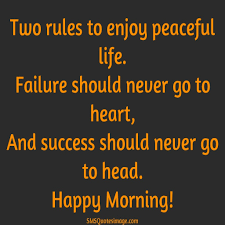 Morning Life Quotes Unique Two Rules to Enjoy Peaceful Life Good Morning Sms Quotes 38