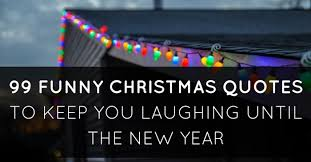 Christmas Quotes Best 48 Funny Christmas Quotes To Keep You Laughing Until The New Year