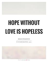 Hopeless Quotes Love Hope without love is hopeless Picture Quotes 10 12156