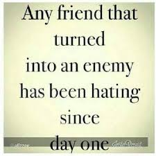Envy Quotes Classy Quote A Friend Who Has Turned Into An Enemy Has Hated You All Along