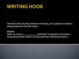organizing a winner remember the big goals  to write eloquently  the hook is the very first sentence in the essay and a good one creates