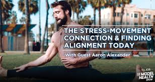 TMHS 438: The Stress-Movement Connection & Finding Alignment Today - With  Guest Aaron Alexander - The Model Health Show