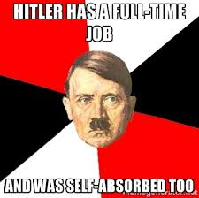 Hitler has a full-time job and was self-absorbed too - Advice ... via Relatably.com