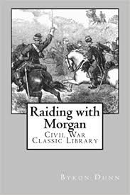 Raiding with Morgan: Civil War Classic Library: Dunn, Byron A.:  9781481064842: Amazon.com: Books