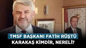 Fatih Rüştü Karakaş kimdir, nereli? TMSF Başkanı Fatih Rüştü Karakaş kaç  yaşında? - Haberler - Diriliş Postası