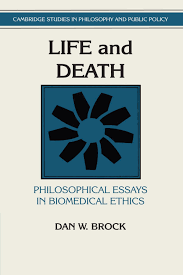 life and death philosophical essays in biomedical ethics life and death philosophical essays in biomedical ethics cambridge studies in philosophy and public policy dan w brock douglas maclean 9780521428330