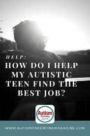 autistic employment help how do i help my autistic teen find the best job autism