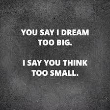 Small Dream Quotes Best of Quote On Dreaming Big Over Thinking Small Dont Give Up World