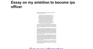 my ambition in life essay to become a collector essays on my  essay on my ambition to become ips officer google docs