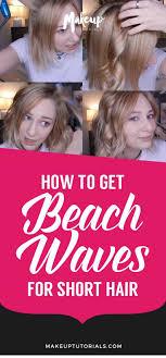 how to get beach waves how to get beach waves for short hair