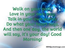 Good Morning Sms Quotes Best of It's Your Day Good Morning Good Morning SMS Quotes Image