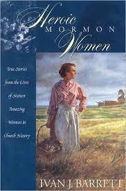 Heroic Mormon Women: True Stories from the Lives of Sixteen Amazing Women  in Church History by Ivan J. Barrett | NOOK Book (eBook) | Barnes & Noble®