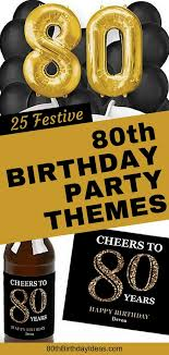 80th birthday party themes celebrate turning 80 in style with these easy and fun birthday