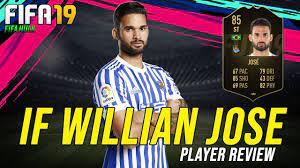 FIFA 19 IF WILLIAN JOSE REVIEW | FUT19 INFORM 85 WILLIAN JOSE w/ DETAILED  PERFORMANCE STATS - YouTube