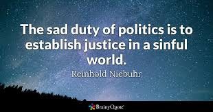 Quotes About Justice 67 Awesome The Sad Duty Of Politics Is To Establish Justice In A Sinful World