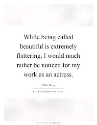Being Called Beautiful Quotes Best Of While Being Called Beautiful Is Extremely Flattering I Would