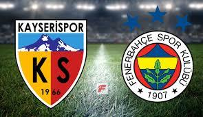 Kayserispor - Fenerbahçe maçı ne zaman, hangi kanalda, saat ...