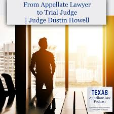 From Appellate Lawyer to Trial Judge | Judge Dustin Howell