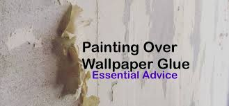 painting over wallpaper glue essential