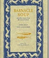 Barnacle Soup and Other Stories from the West of Ireland: Gray, Josie,  Gallagher, Tess: 9781597660365: Amazon.com: Books | Barnacles, Stories,  Tess gallagher