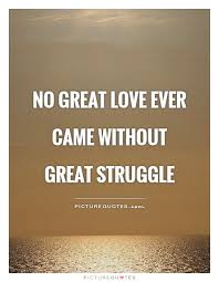 Great Love Quotes Custom No Great Love Ever Came Without Great Struggle Picture Quotes