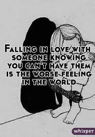 Falling In Love With Someone Knowing You Can't Have Them Is The Awesome Being In Love With Someone You Cant Have
