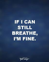 Im Fine Quotes Cool If I Can Still Breathe I'm Fine Anonymous Best Quotes Club