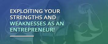 Strengths Weaknesses Exploiting Your Strengths And Weaknesses As An Entrepreneur