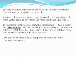 8 there is a connection between the solutions from the quadratic formula and the graph of the parabola you can tell how many x intercepts also called the