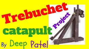 Trebuchet Catapult Design Plans Trebuchet Catapult Project How To Build Design Plans By Deep Patel History Uses And Make Homemade