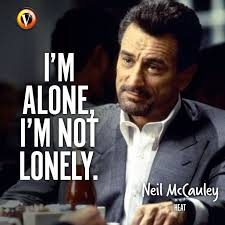 Heat Quotes Simple Neil McCauley Robert De Niro In Heat I'm Alone I'm Not Lonely