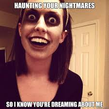 HAUNTING YOUR NIGHTMARES SO I KNOW YOU'RE DREAMING ABOUT ME ... via Relatably.com