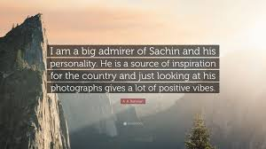 """Positive Vibes Quotes Best A R Rahman Quote """"I Am A Big Admirer Of Sachin And His"""