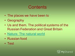 Презентация на тему russia my homeland Россия моя Родина  2 contents the places we have been to geography us and them the political systems of the russian federation and great britain nature