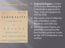mr clifford us  special convention were organized to  the opposing forces  federalist papers a series of 85 essays defending the constitution appeared