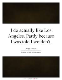 Los Angeles Quotes Custom I Do Actually Like Los Angeles Partly Because I Was Told I