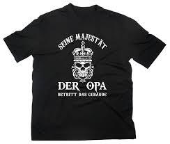Seine Majestät Der Opa Fun T Shirt Funshirt Spruch Sprüche Lustig Großvater Opi Funny Free Shipping Unisex Casual Tee Gift