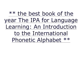 The most popular and commonly used among them is the international phonetic alphabet (ipa). The Best Book Of The Year The Ipa For Language Learning An Introd