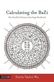 Calculating The Bazi The Ganzhi Chinese Astrology Workbook
