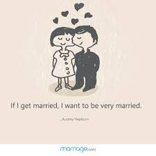 If I Get Married I Want To Be Very Married Audrey Hepburn Beauteous Getting Married Quotes