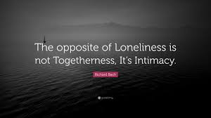 Richard Bach Quote The Opposite Of Loneliness Is Not Togetherness