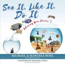 See It, Like It, Do It: Achieving Your Dreams: Noel, Michael, Noel ...