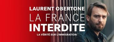 La France interdite, la vérité sur l'immigration : nouvelle bombe de Laurent Obertone