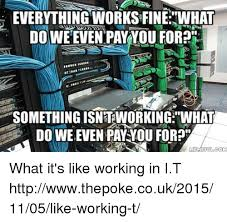 everything works fine everything works fine what dowe even pay you for h something