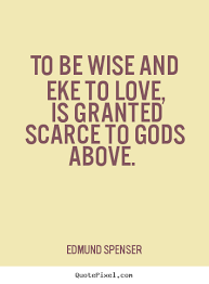 Wise Love Quotes New Wise Love Quotes Glamorous Love Quote To Be Wise And Eke To Love Is