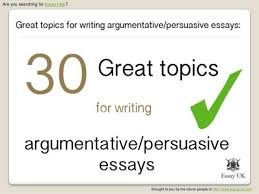 essay help great essay topics for writing argumentative and pers   topics for writing argumentative and persuasive essays are you searching for essay help brought to you by the clever people at