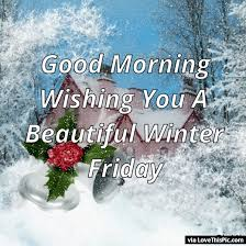 Beautiful Winter Morning Quotes Best Of Good Morning Wishing You A Beautiful Winter Friday Pictures Photos